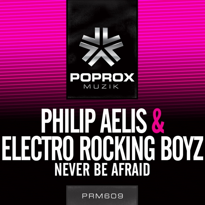 AELIS, Philip/ELECTRO ROCKING BOYZ - Never Be Afraid
