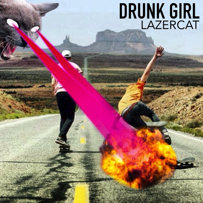 DRUNK GIRL - Lazercat