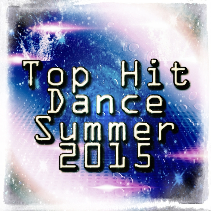 VARIOUS - Top Hit Dance Summer 2015
