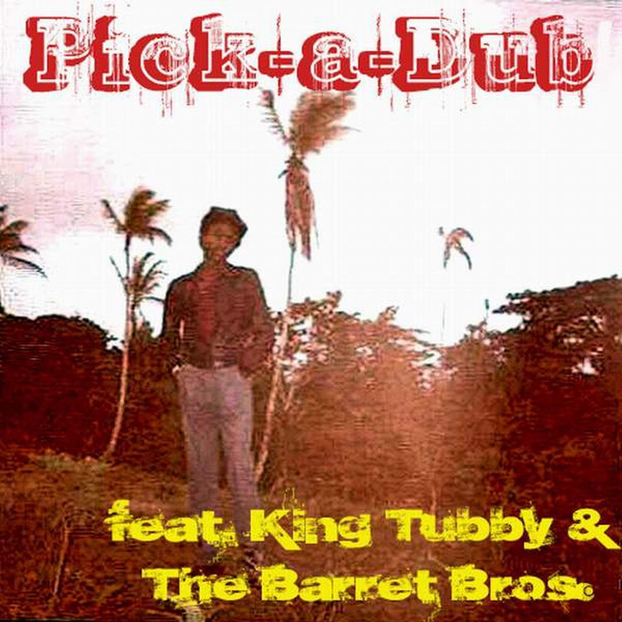 KING TUBBY/THE BARRETT BROS - Pick-A-Dub