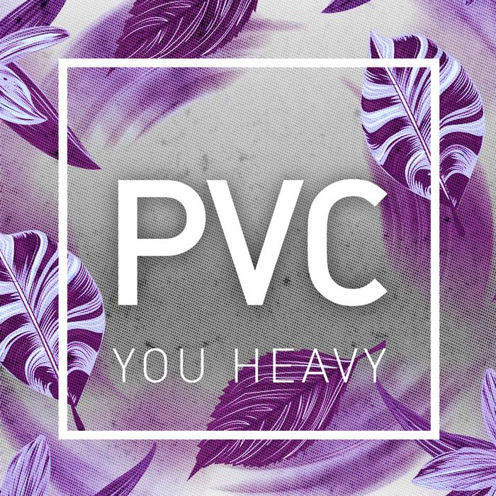 PVC - You Heavy