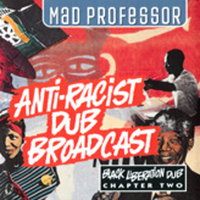MAD PROFESSOR - Anti-Racist Dub Broadcast: Black Liberation Dub Chapter 2