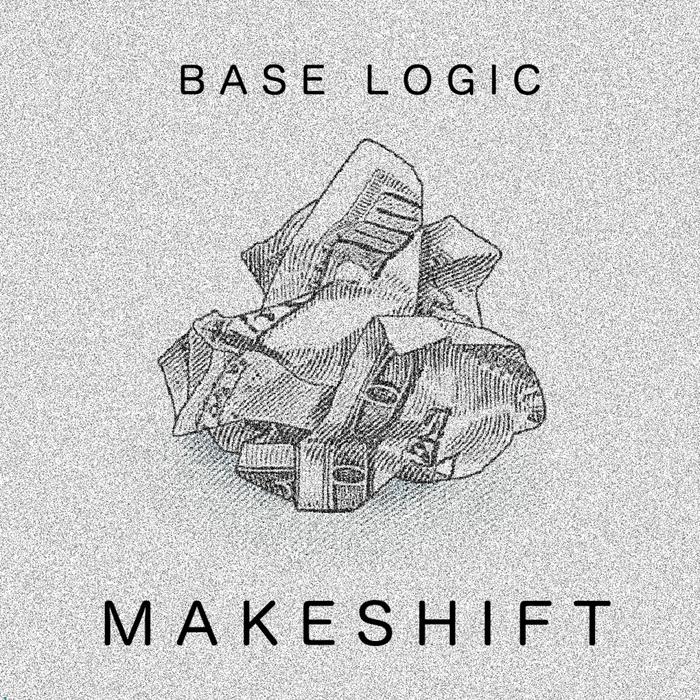 BASE LOGIC - MAKESHIFT EP