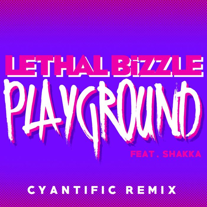 LETHAL BIZZLE feat SHAKKA - Playground (Cyantific Remix)