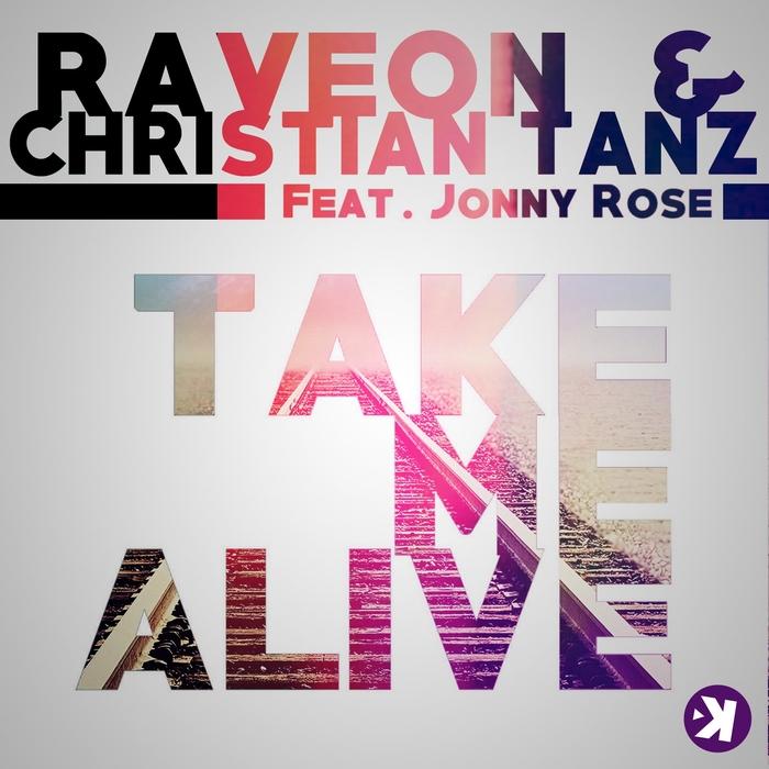 RAVEON/CHRISTIAN TANZ feat JONNY ROSE - Take Me Alive