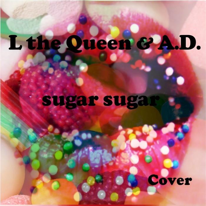 L THE QUEEN/AD - Sugar, Sugar