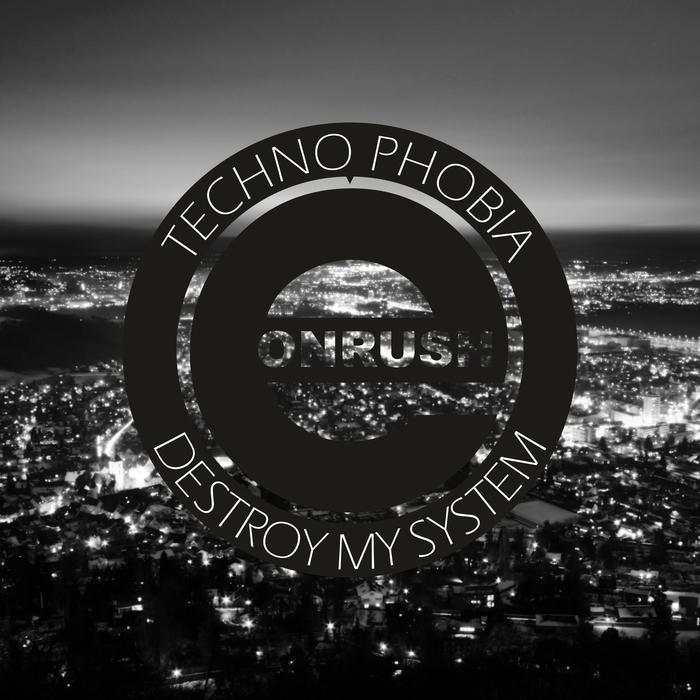 TECHNO PHOBIA - Destroy My System