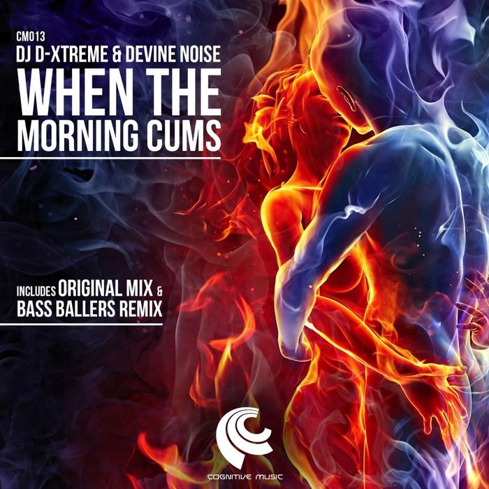 DJ D XTREME/DEVINE NOISE - When The Morning Cums