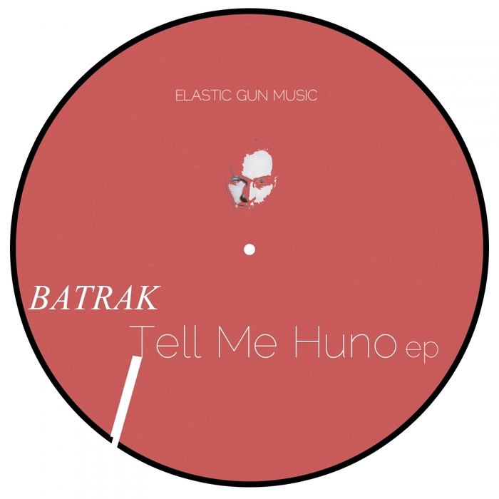 BATRAK - Tell Me Huno EP