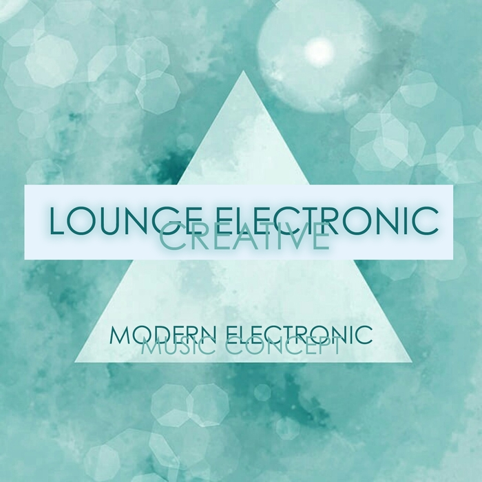 VARIOUS - Lounge Electronic Creative (Modern Electronic Music Concept)