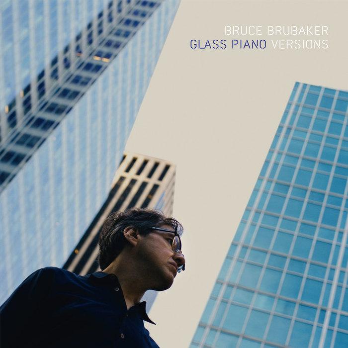 BRUBAKER, Bruce - Glass Piano Versions