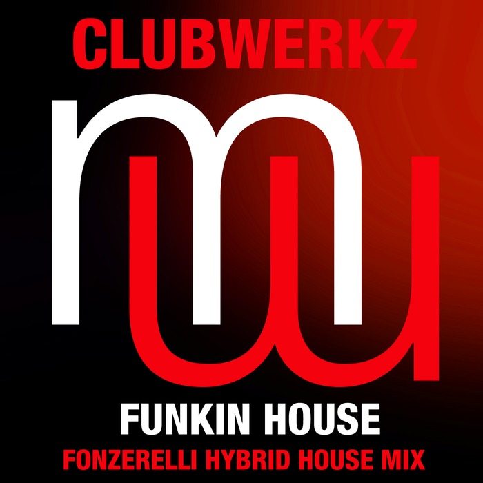 CLUBWERKZ - Funkin House (Fonzerelli Hybrid house mixes)