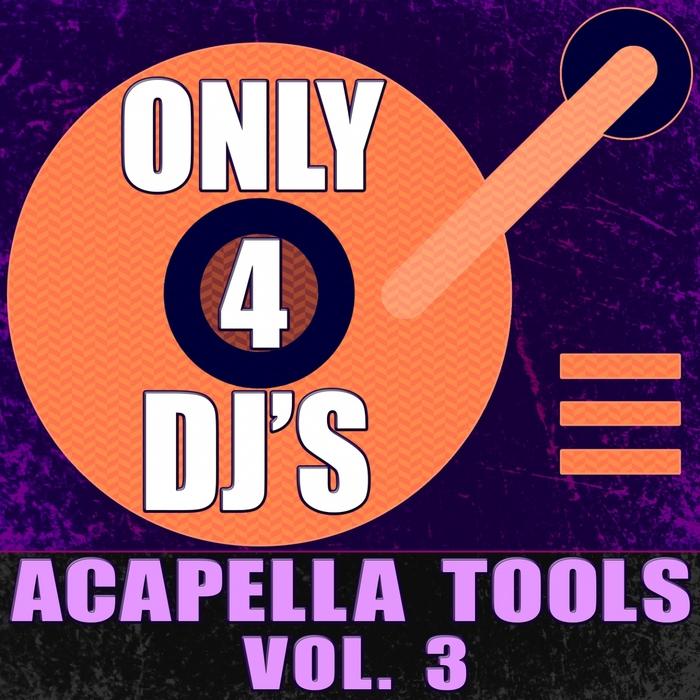 Only 4 DJ s (Acapella Tools Vol 3) by DJ Acapellas on MP3, WAV, FLAC