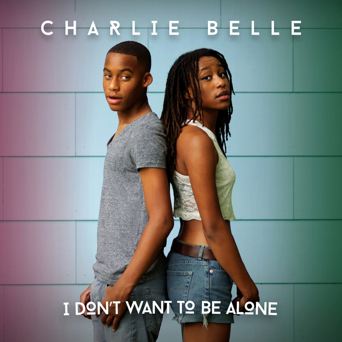 CHARLIE BELLE - I Don't Want To Be Alone