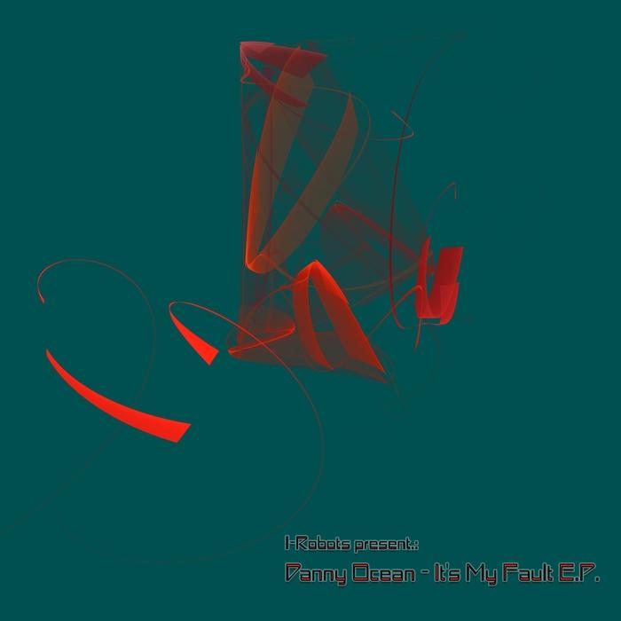 I ROBOTS PRES DANNY OCEAN - It's My Fault EP