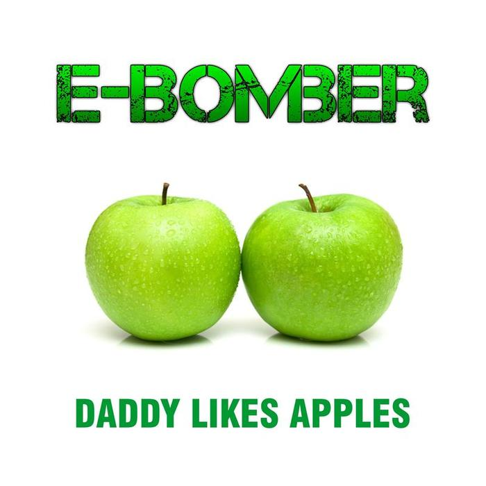 E BOMBER - Daddy Likes Apples