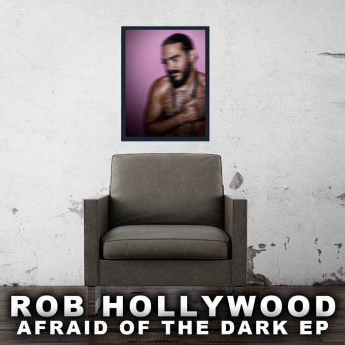 HOLLYWOOD, Rob - Afraid Of The Dark EP
