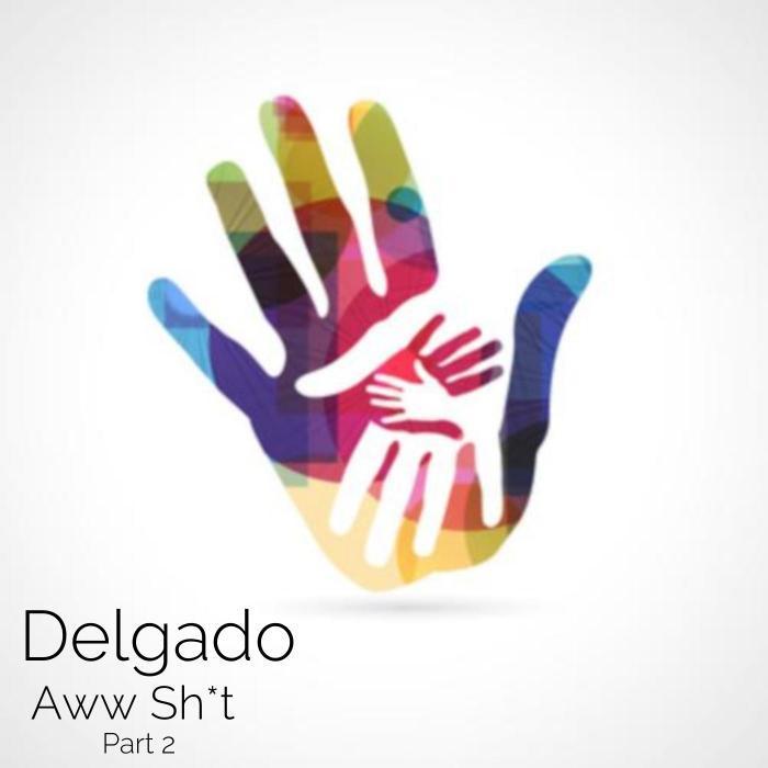 DELGADO - Aww Sh*t Part 2