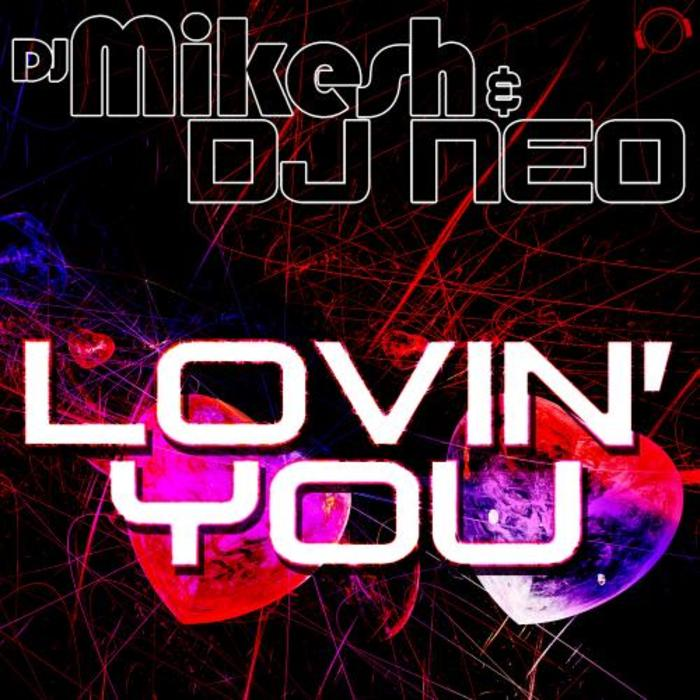 DJ MIKESH/DJ NEO - Lovin' You (The Remixes)