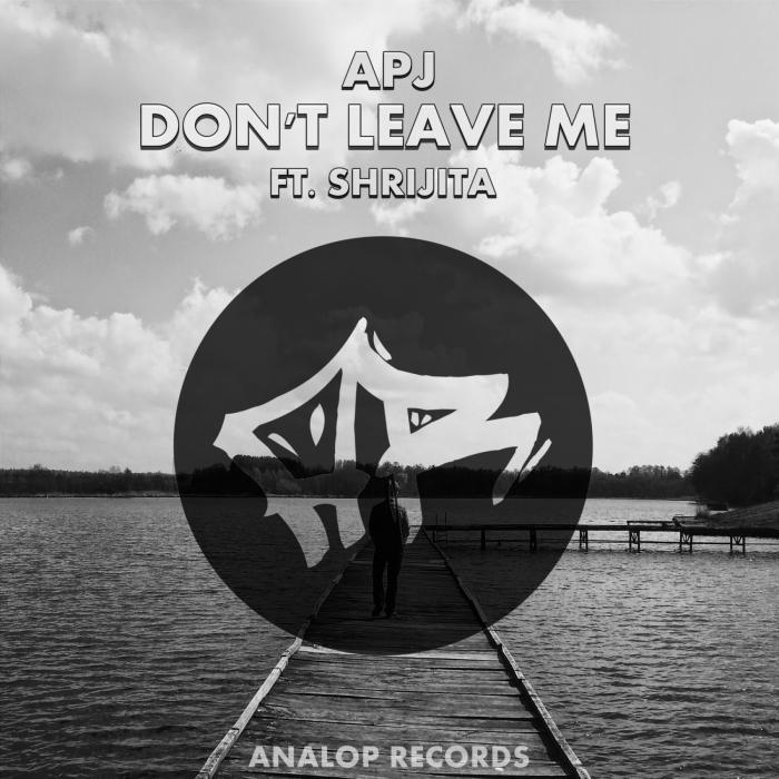 APJ feat SHRIJITA - Don't Leave Me