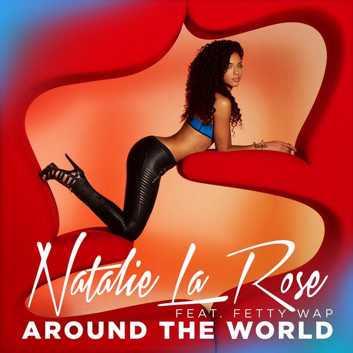 NATALIE LA ROSE feat FETTY WAP - Around The World