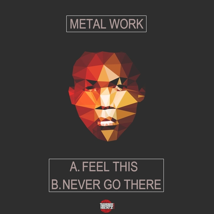 METAL WORK - Feel This/Never Go There