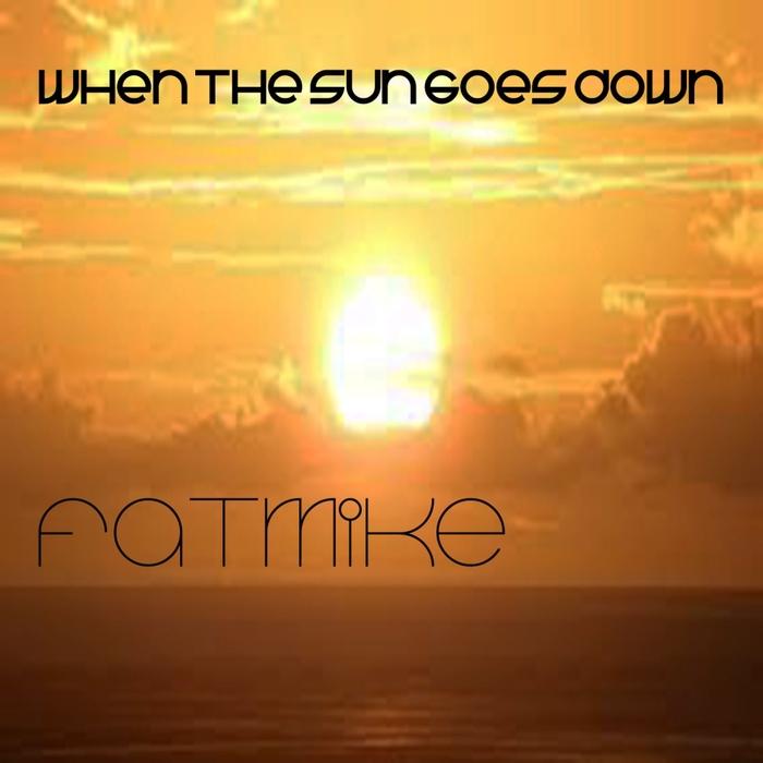 FATMIKE - When The Sun Goes Down (Organ mix)