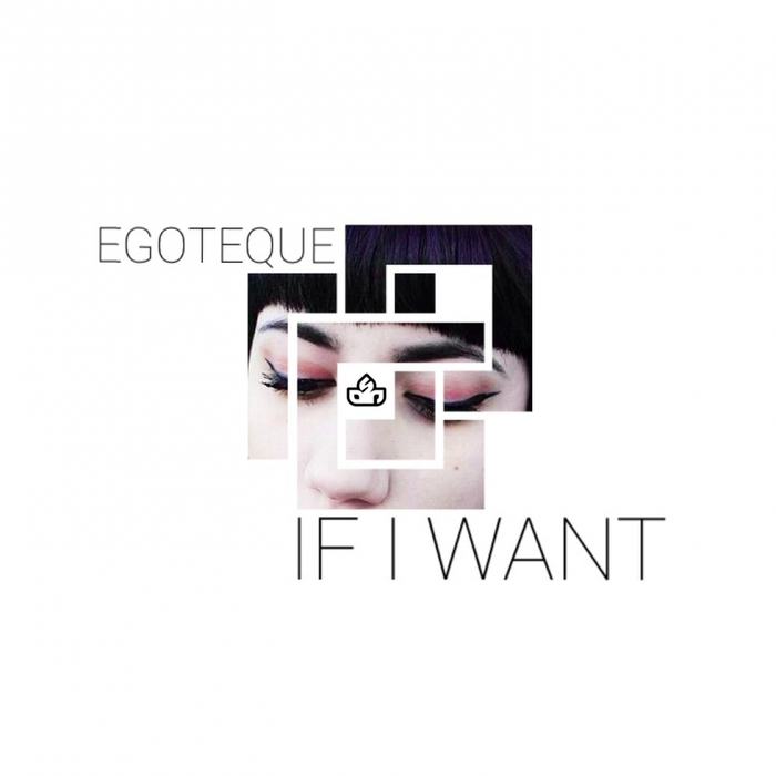EGOTEQUE - If I Want