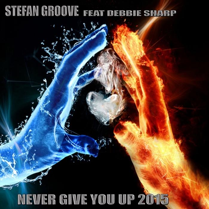 GROOVE, Stefan feat DEBBIE SHARP - Never Give U Up 2015