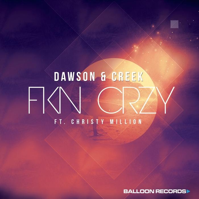 DAWSON & CREEK feat CHRISTY MILLION - FKN CRZY
