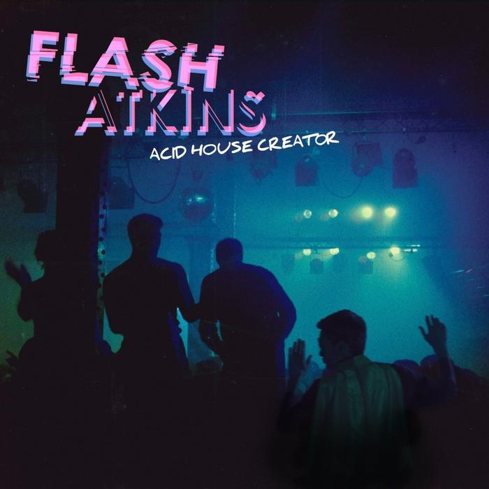 FLASH ATKINS - Acid House Creator