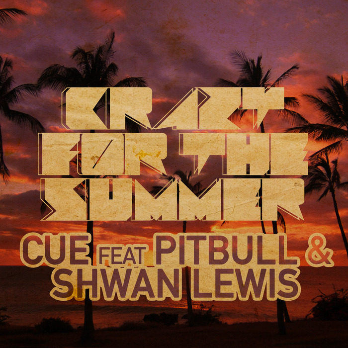 CUE feat PITBULL/SHAWN LEWIS - Crazy For The Summer