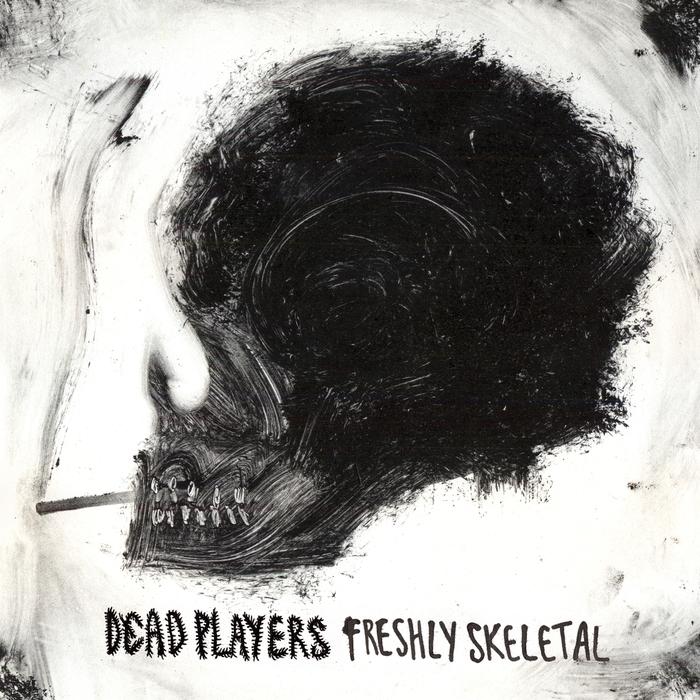 DEAD PLAYERS - Freshly Skeletal