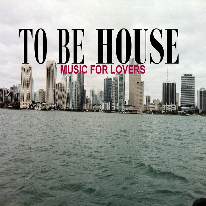 VARIOUS - To Be House (Music For Lovers)