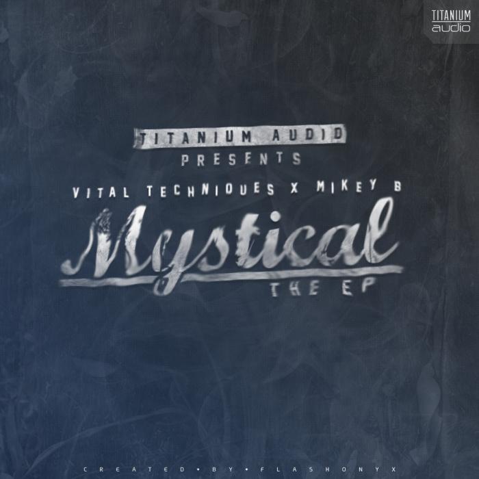 VITAL TECHNIQUES & MIKEY B - Mystical EP