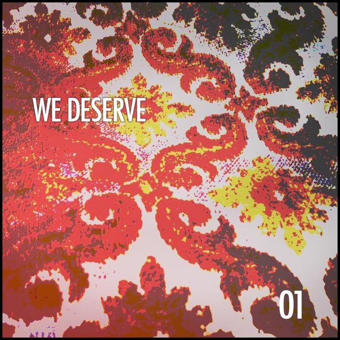WE DESERVE - 01