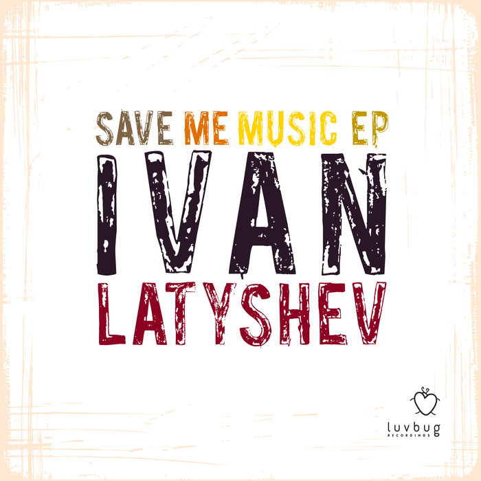IVAN LATYSHEV - Save Me Music EP