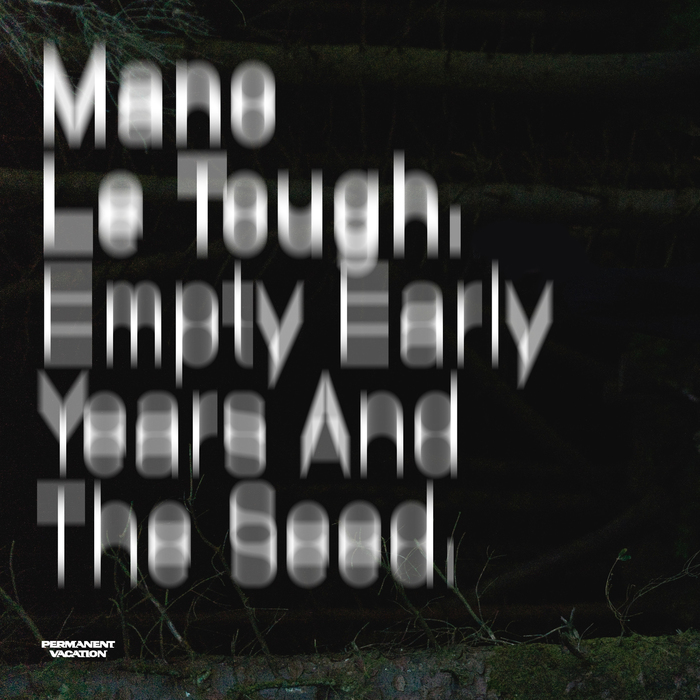 MANO LE TOUGH - Empty Early Years & The Seed