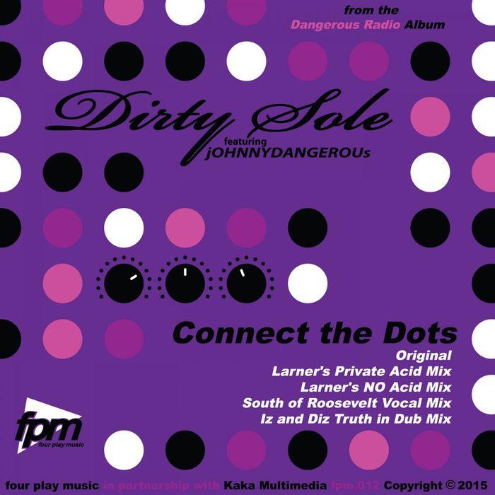 DIRTY SOLE/JOHNNY DANGEROUS - Connect The Dots (remixes)