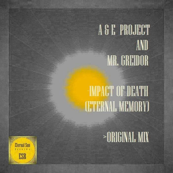 A & E PROJECT/MR GREIDOR - Impact Of Death (Eternal Memory)