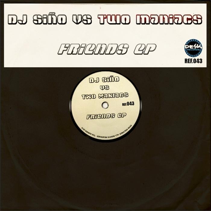DJ SINO vs TWO MANIACS - Friends EP
