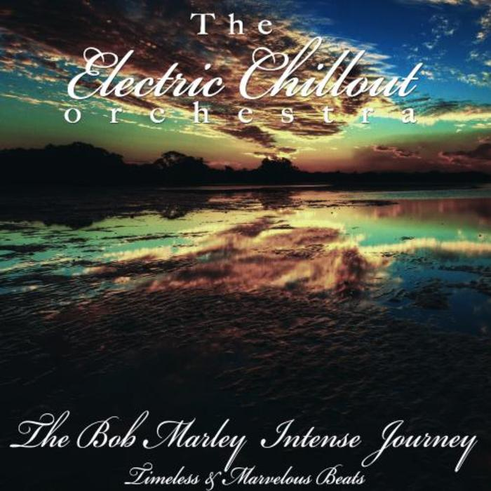 THE ELECTRIC CHILLOUT ORCHESTRA - The Bob Marley Intense Journey
