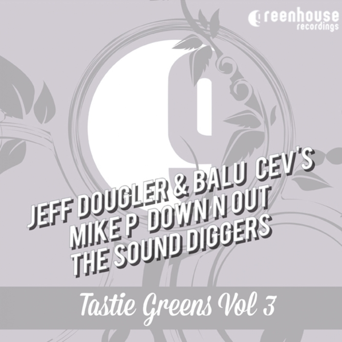 DOUGLER, Jeff/BALU/CEVs/MIKE P/DOWN N OUT/THE SOUND DIGGERS - Tastie Greens Vol 3