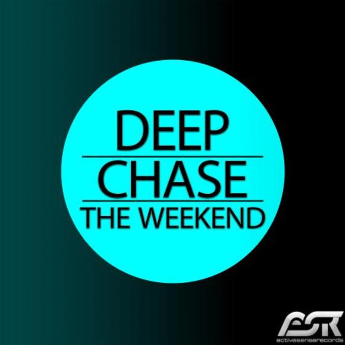 DEEP CHASE - The Weekend
