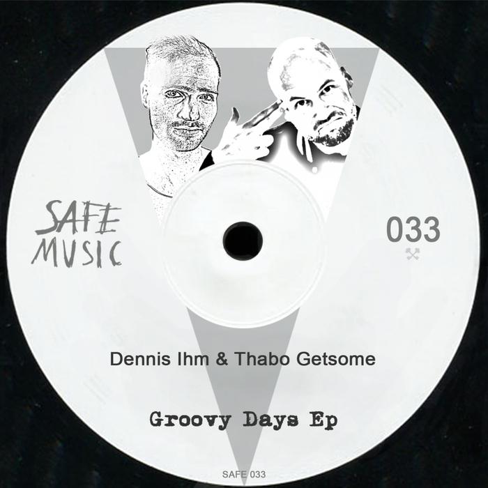 DENNIS IHM & THABO GETSOME - Groovy Days EP