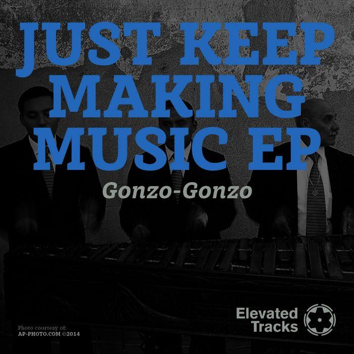 GONZO GONZO - Just Keep Makin Music