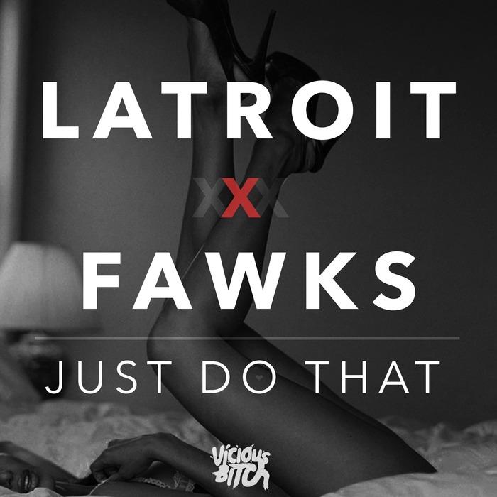 LATROIT & FAWKS - Just Do That