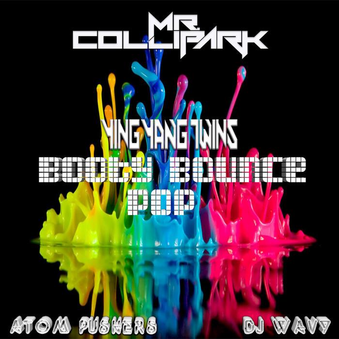 ATOM PUSHERS/DJ WAVY/MR COLLIPARK - Booty Bounce Pop