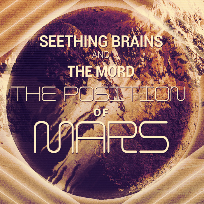 SEETHING BRAINS & THE MORD - The Position Of Mars