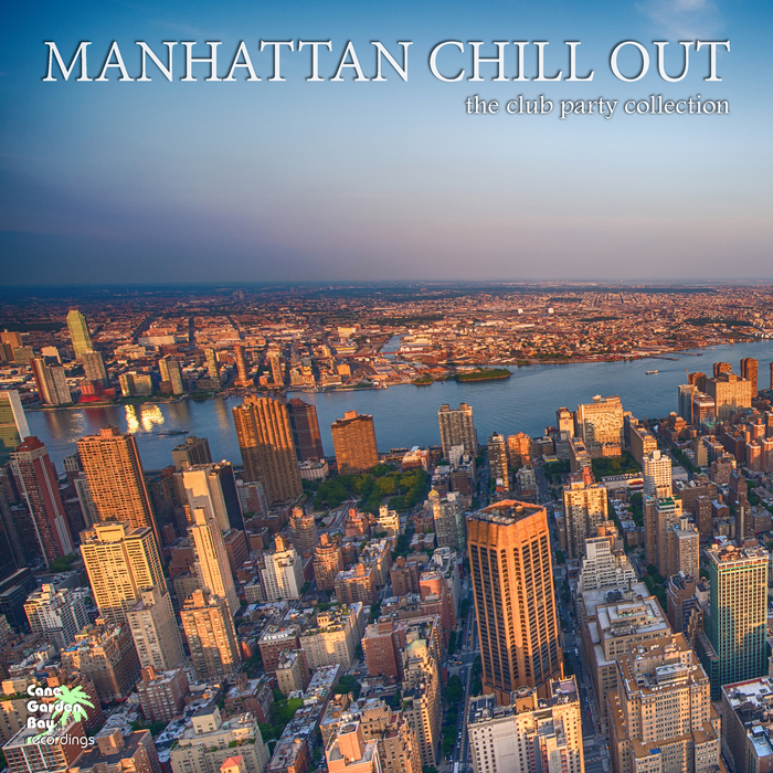 VARIOUS - Manhattan Chill Out: The Club Party Collection